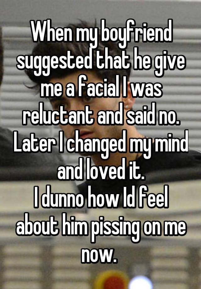 Boyfriend gave me a facial