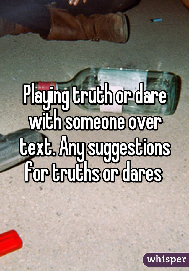 Questions for truth or dare over text