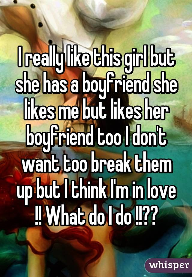 she has a crush on me but has a boyfriend