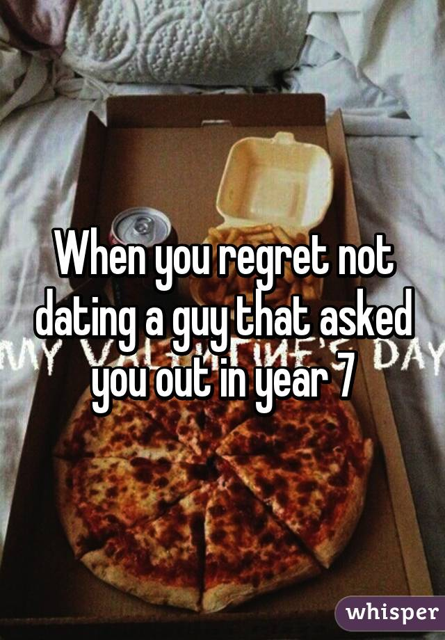 Regret not dating a guy