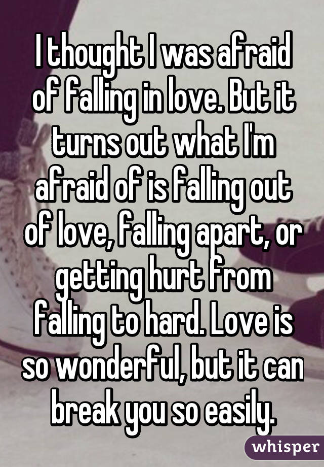 I Thought I Was Afraid Of Falling In Love. But It Turns Out What I