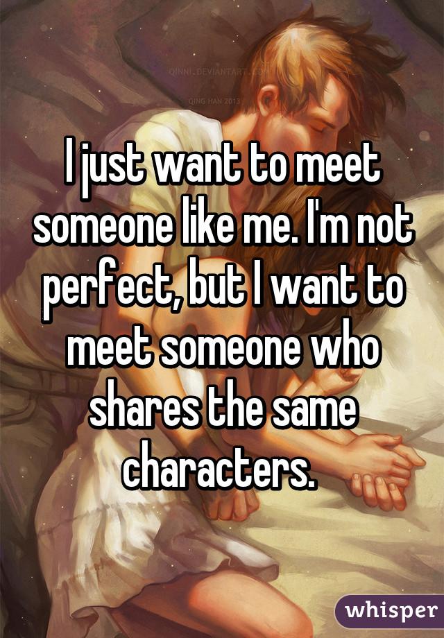 Someone Like Want Me Meet I To