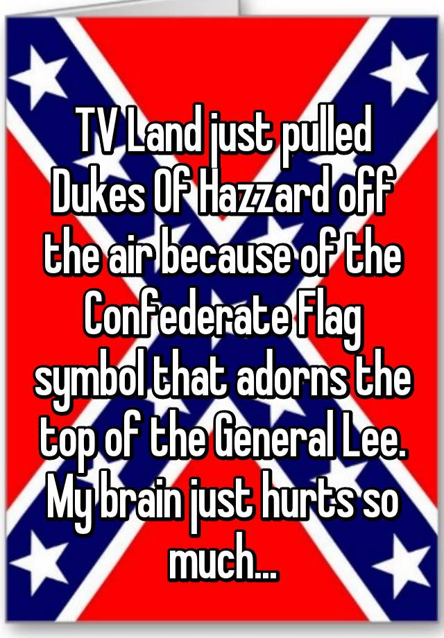 Tv Land Just Pulled Dukes Of Hazzard Off The Air Because Of The