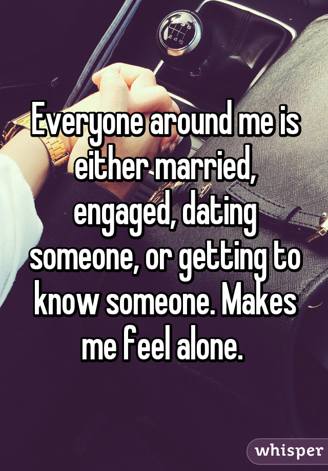 Everyone Around Me Is Dating But Me
