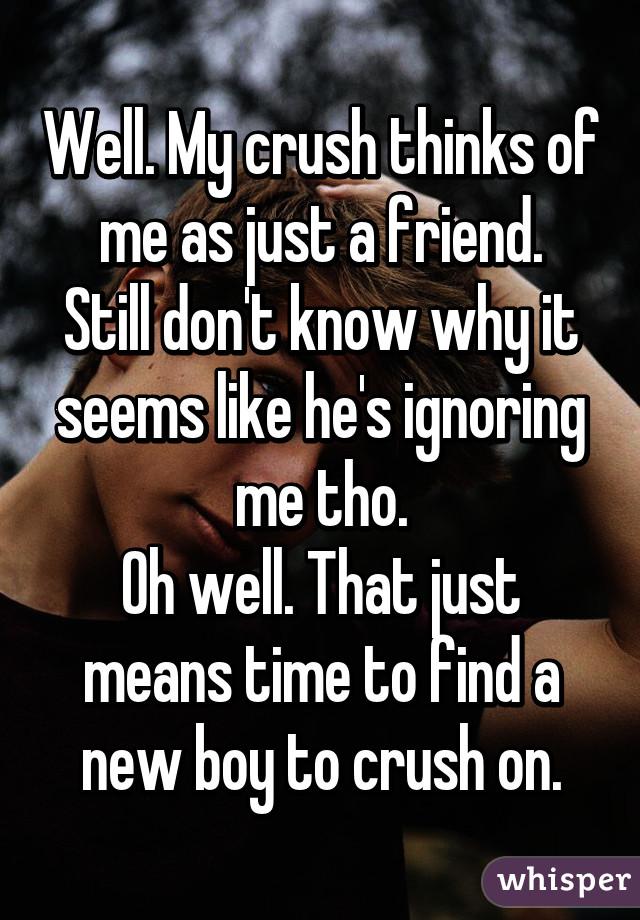 Crush is ignoring me