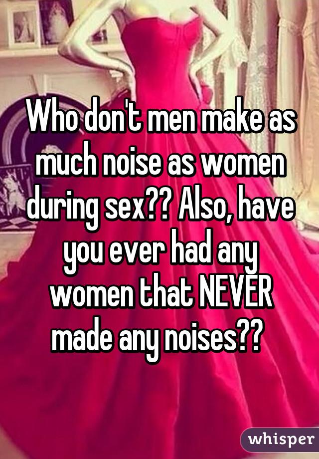 I dont make sex noises