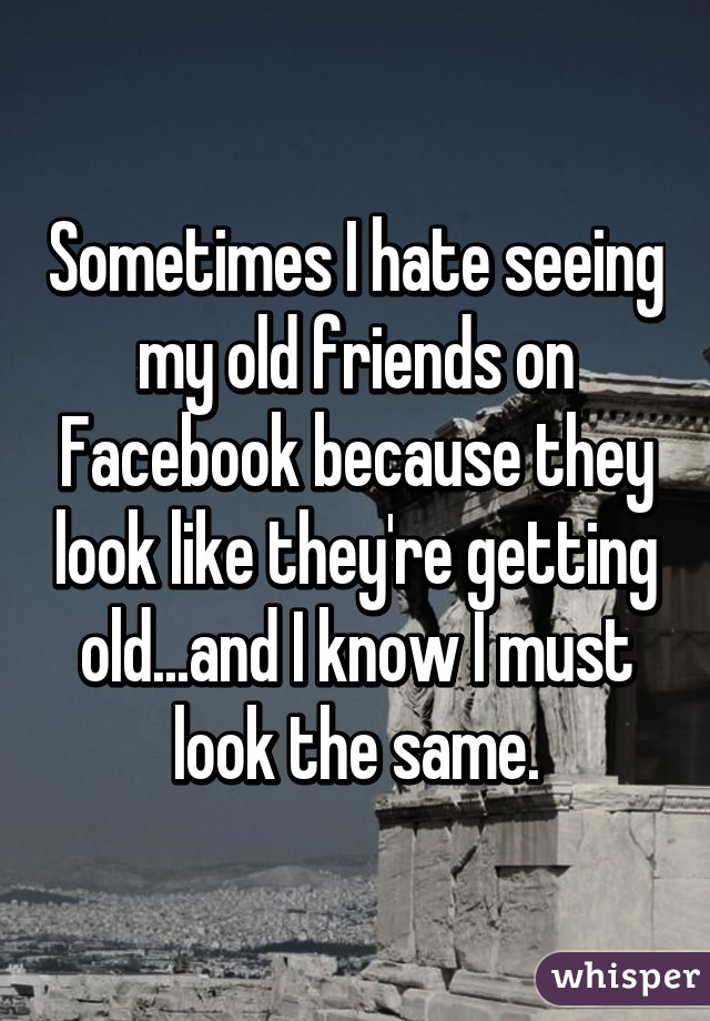 I hate getting old