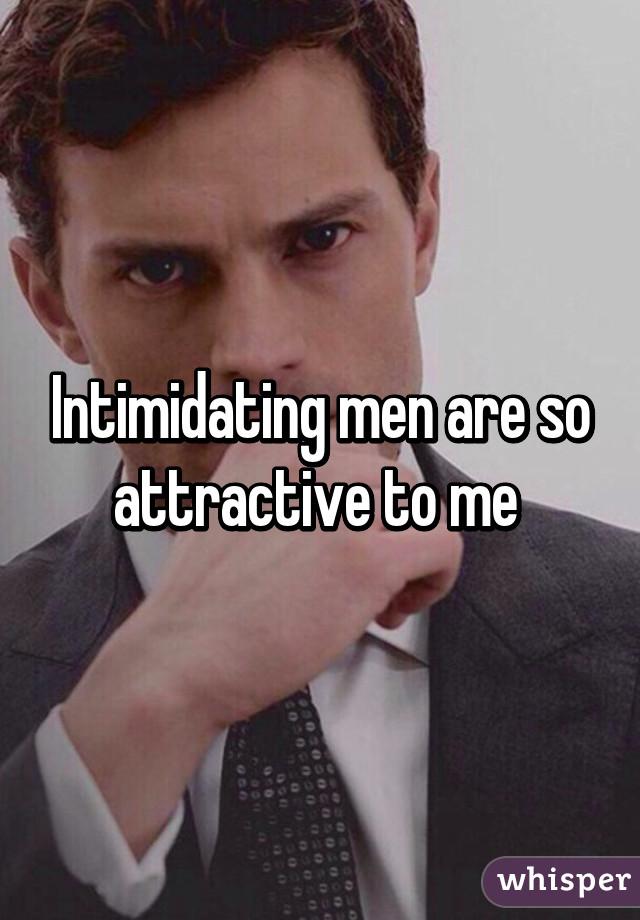 Intimidatingly attractive man