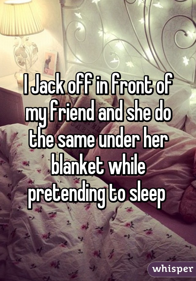 do you jack off with friends