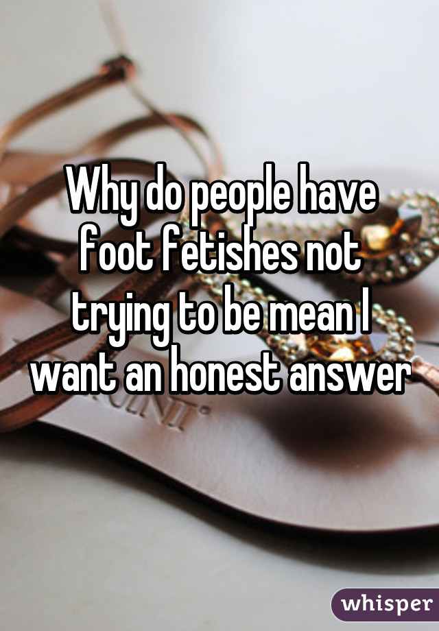 Why do people have foot fetishes