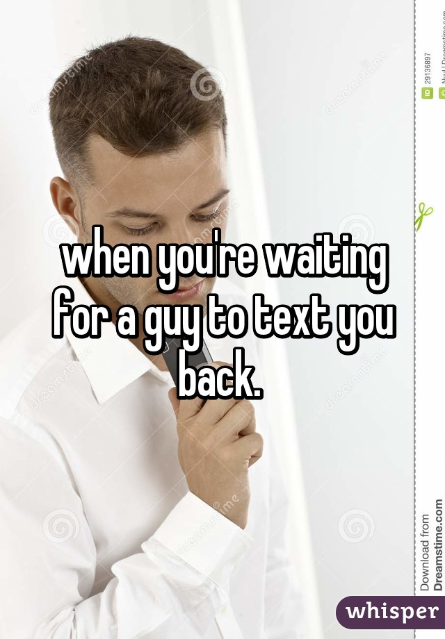 waiting for a guy to text