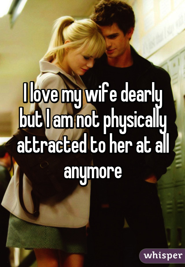 Not sexually attracted to my wife anymore