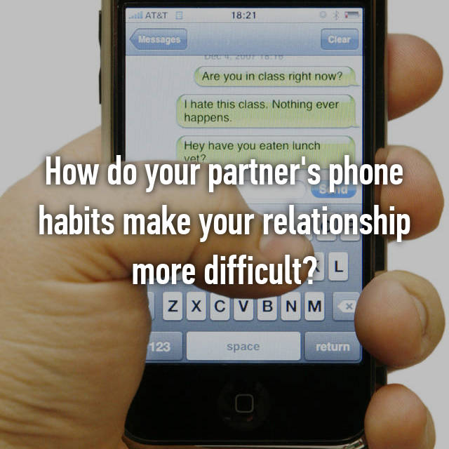 How do your partner's phone habits make your relationship more difficult?