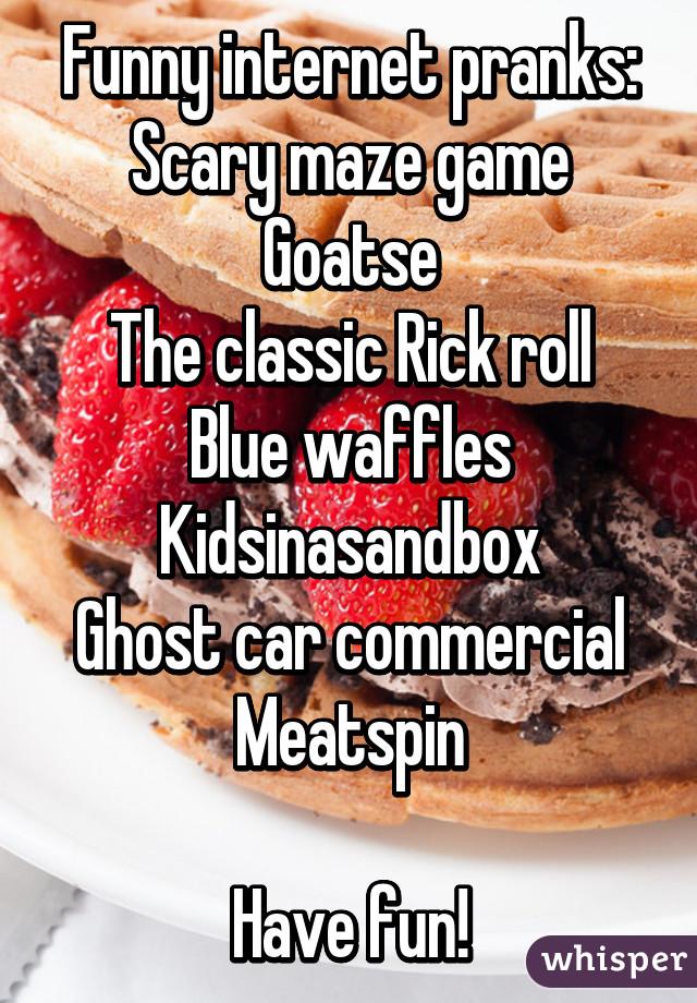 Internet Pranks Scary Maze Game Goatse The Classic Rick Roll Blue