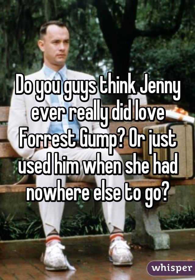 0519e749dd93b1951089c887bc7bf46d332be3 wm?v=3 you guys think jenny ever really did love forrest gump? or just