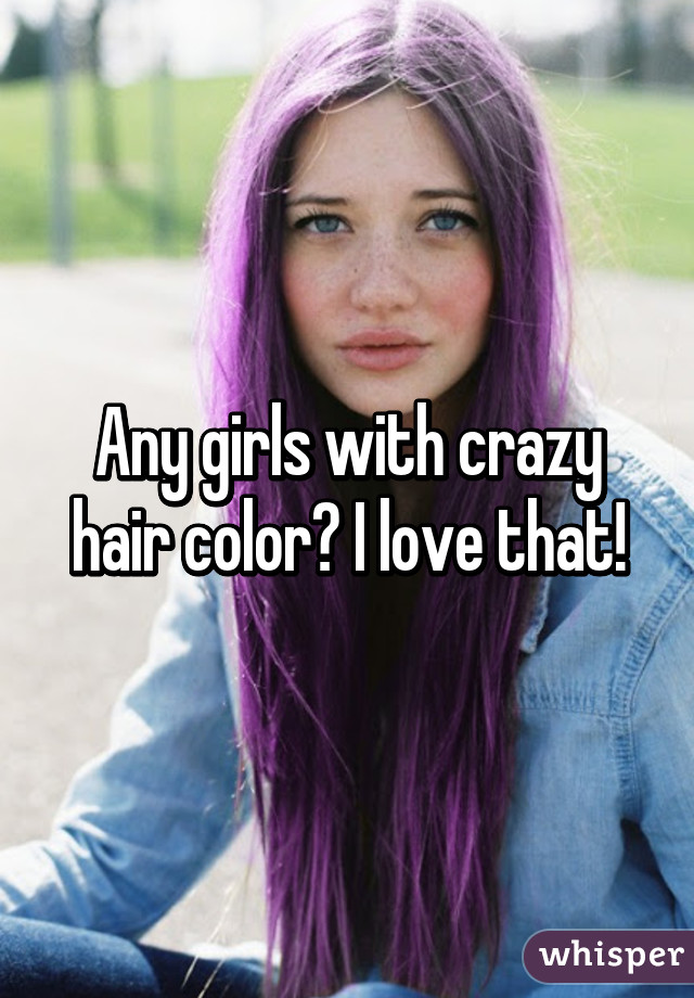 Any Girls With Crazy Hair Color I Love That