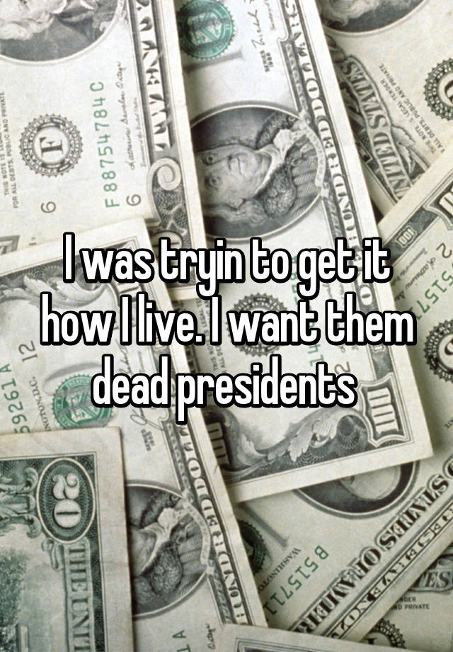 Really. join i want them dead presidents speaking