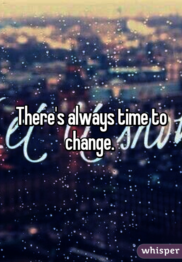 There s always time