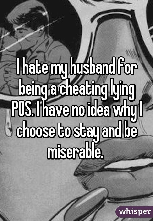 i hate my lying cheating husband