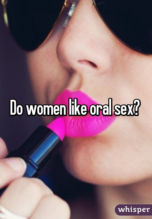 Women who enoy oral sex