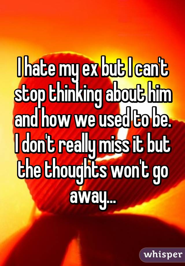 Can T Stop Thinking About My Ex