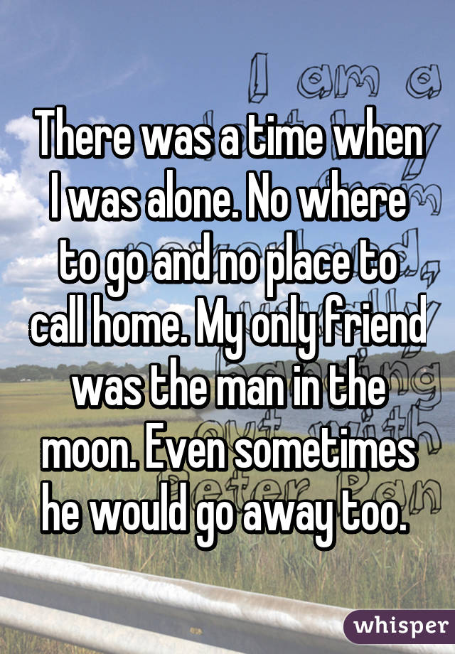 There was a time when i was alone