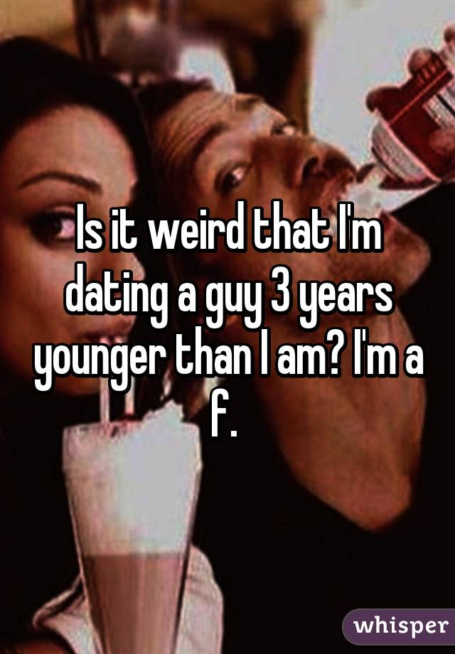 im dating a guy 3 years younger