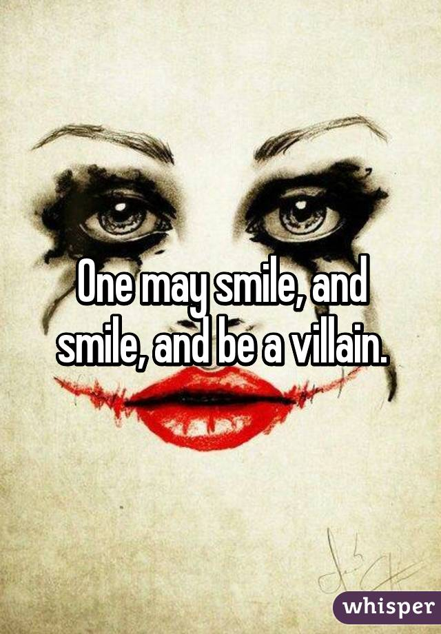 One May Smile And Smile And Be A Villain