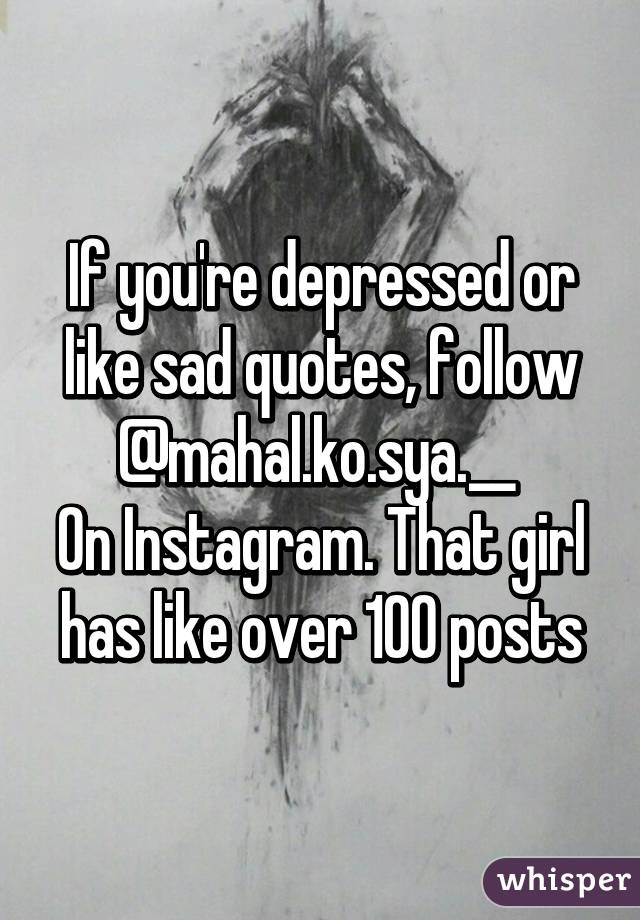 If You Re Depressed Or Like Sad Quotes Follow Mahal Ko Sya On Instagram That