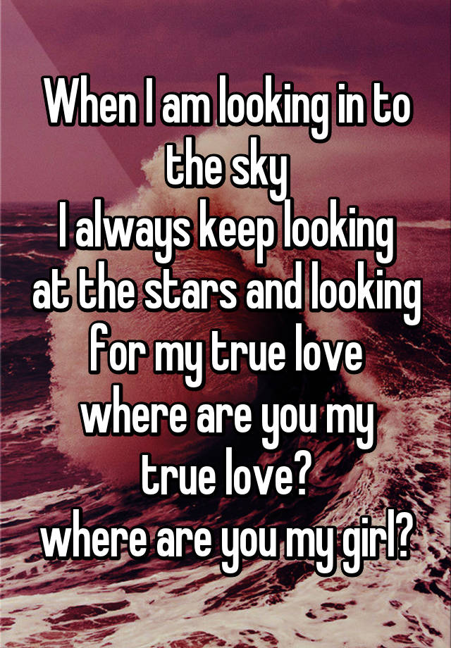 Am looking for my true love