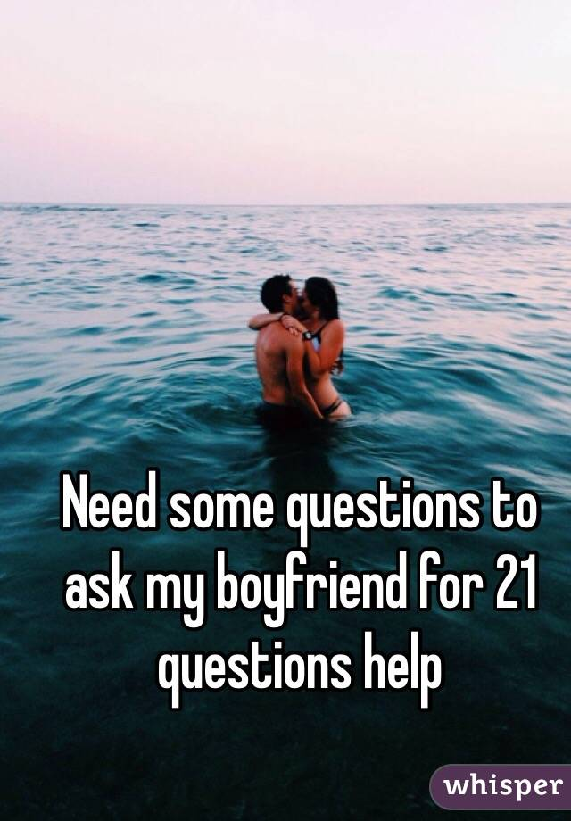 21 questions with boyfriend
