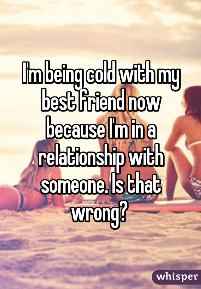 In a relationship with my best friend