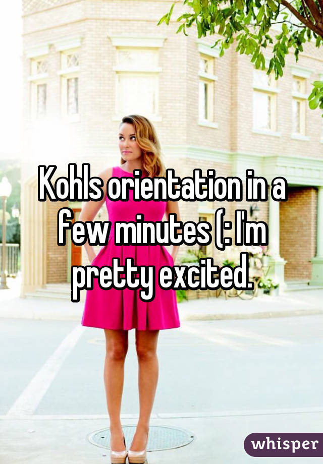 kohls orientation in a few minutes i m pretty excited
