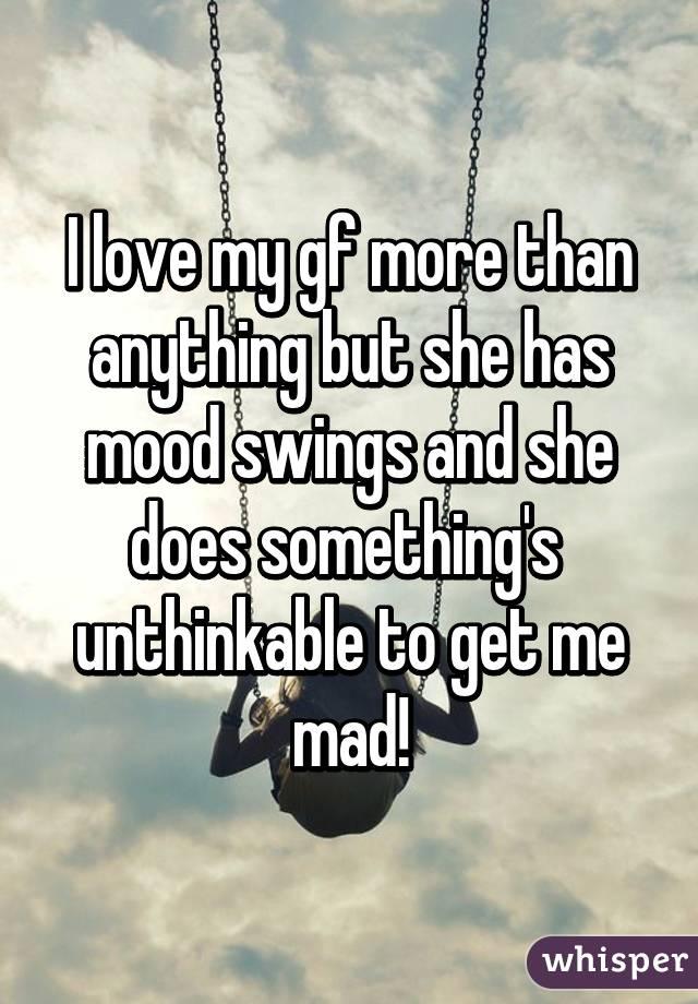 My girlfriend mood swings