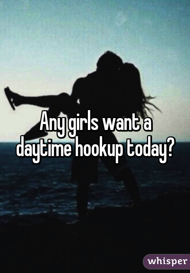 I want to hook up today