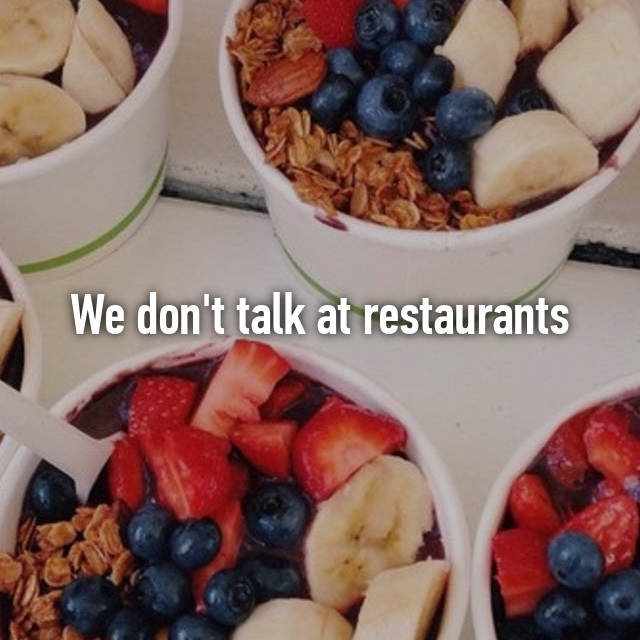 We don't talk at restaurants