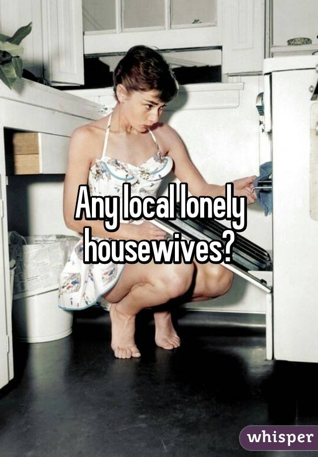 Lonly house wives