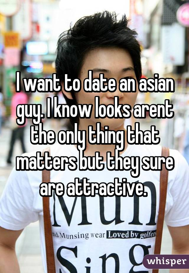 I want to date an asian
