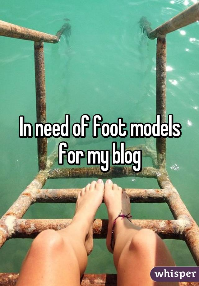In need of foot models for my blog
