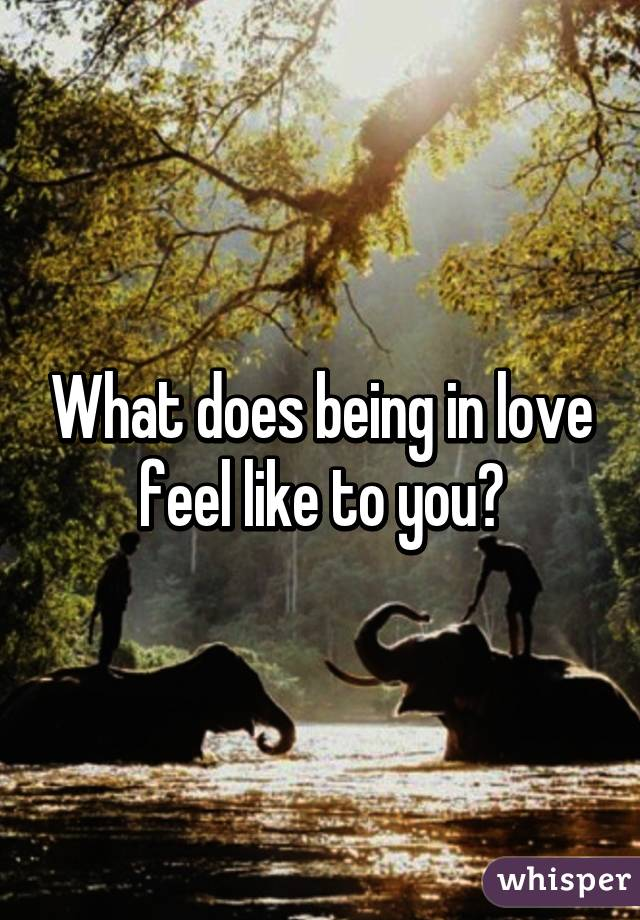 What does being in love feel like to you?