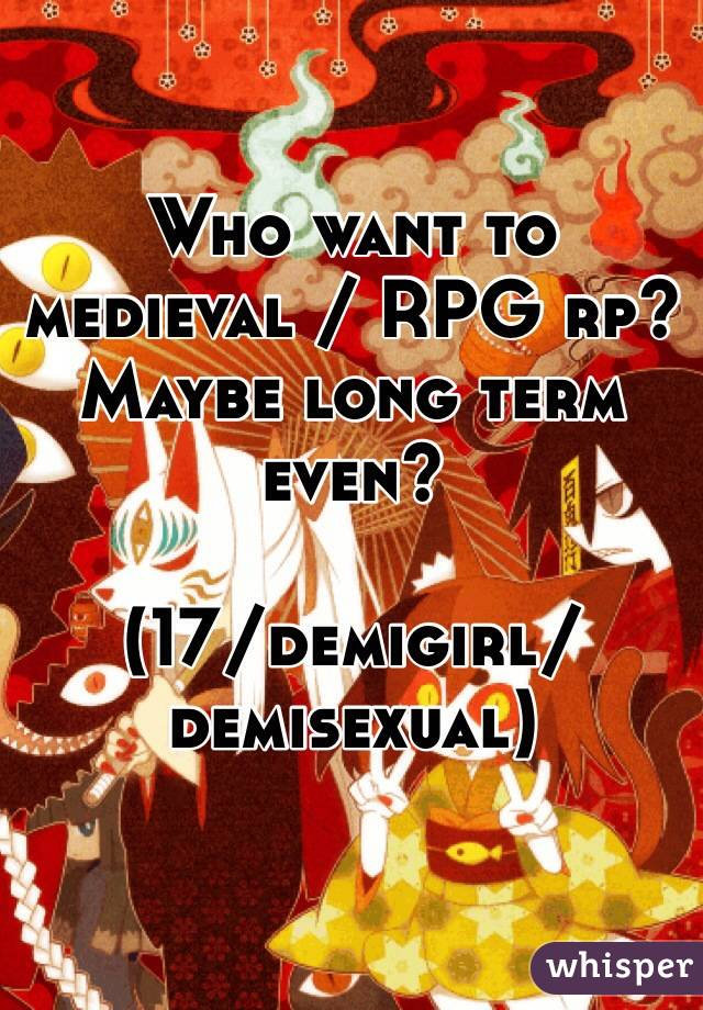 Who want to medieval / RPG rp? Maybe long term even?  (17/demigirl/demisexual)