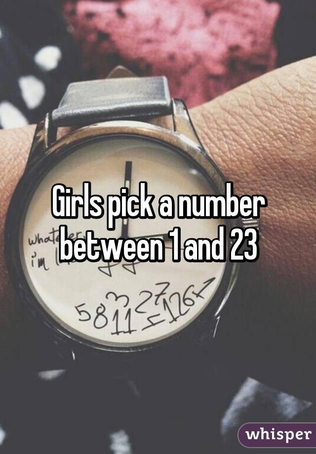 Girls pick a number between 1 and 23