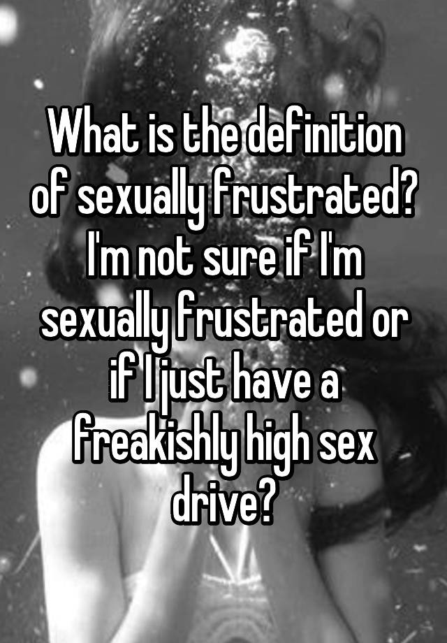 Frustrated mean does what being sexually LovePanky