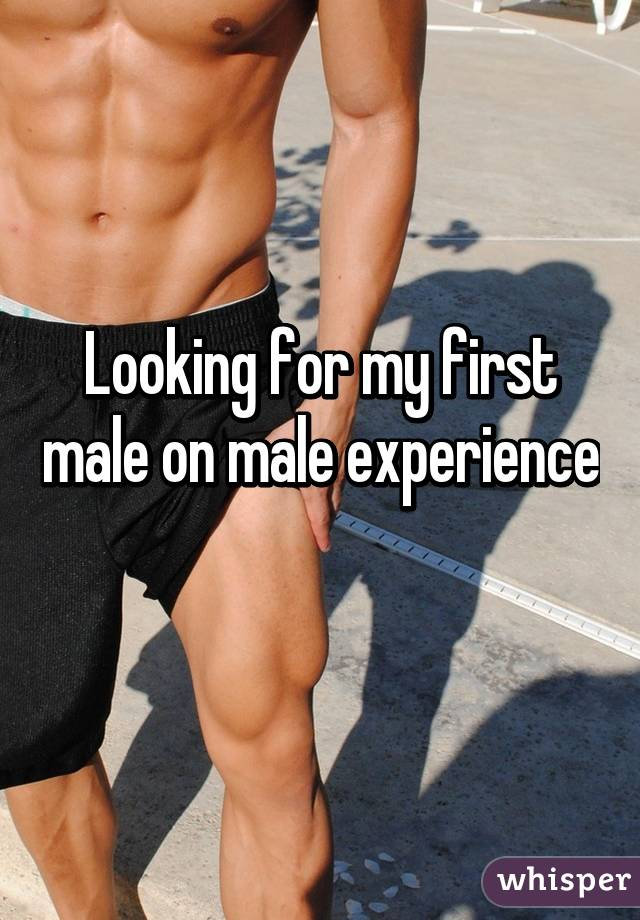 Looking for my first male on male experience