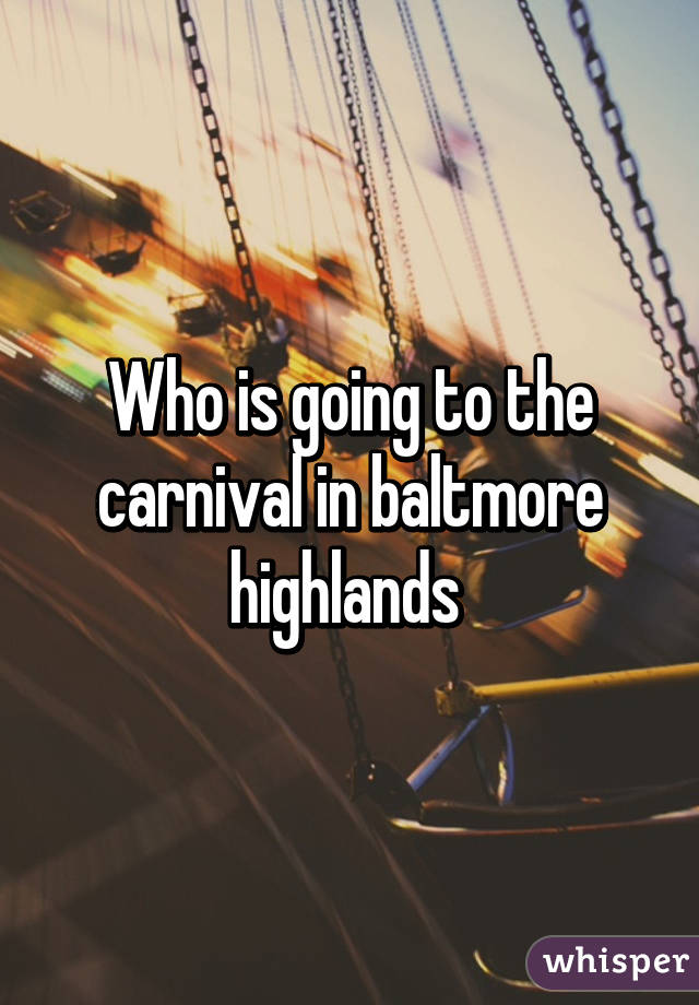 Who is going to the carnival in baltmore highlands