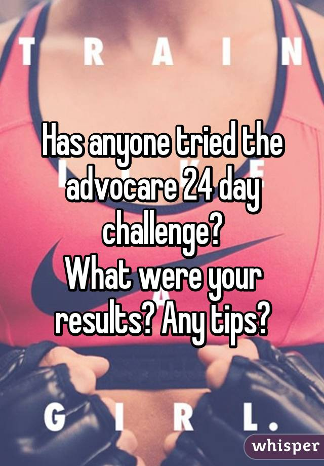 Has anyone tried the advocare 24 day challenge? What were your results? Any tips?