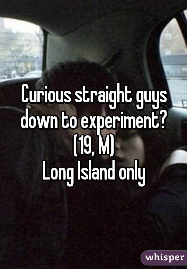 Curious straight guys down to experiment? (19, M) Long Island only