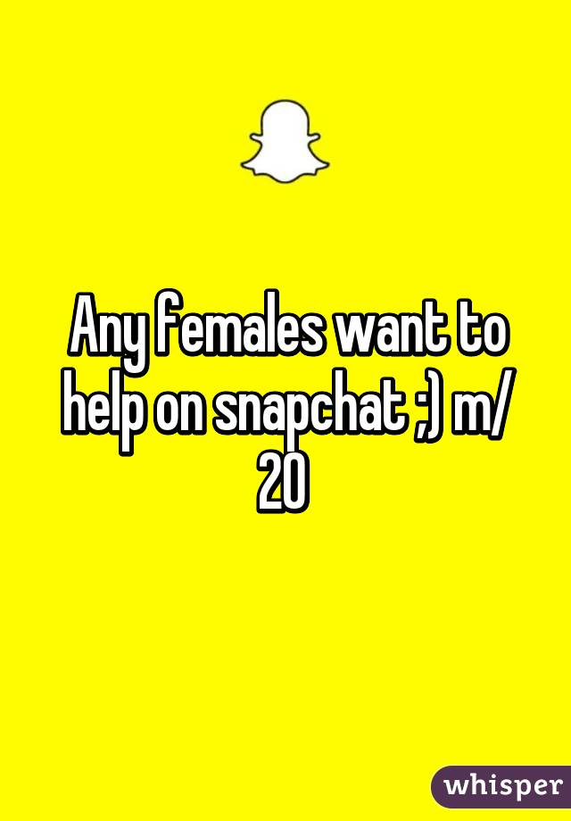 Any females want to help on snapchat ;) m/ 20
