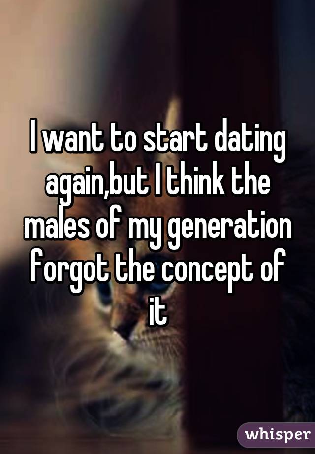 I Want To Start Dating Again