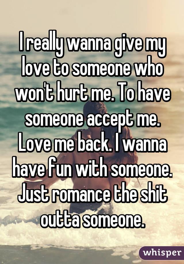 why won t anyone love me